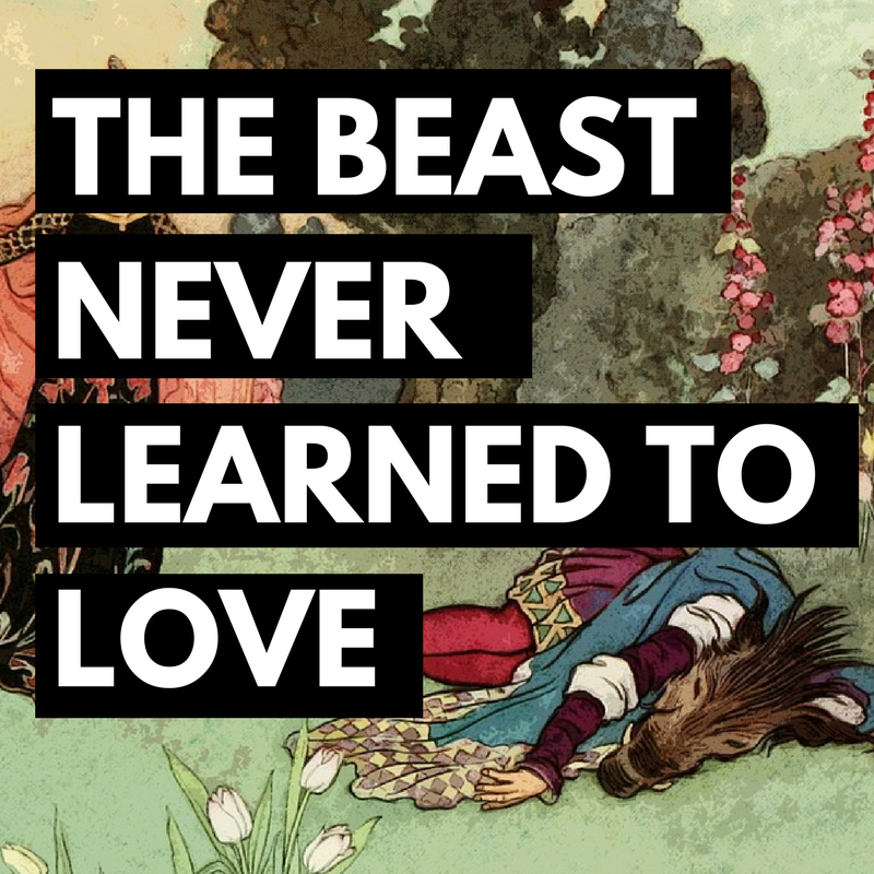 THE BEAST NEVER LEARNED TO LOVE